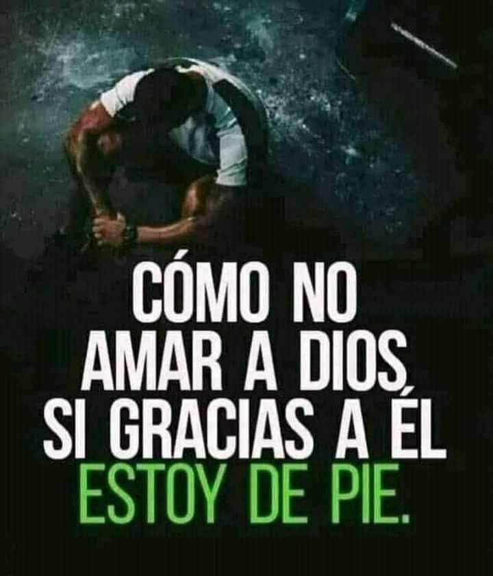 Como no amar a Dios, si gracias a Él estoy de pie
