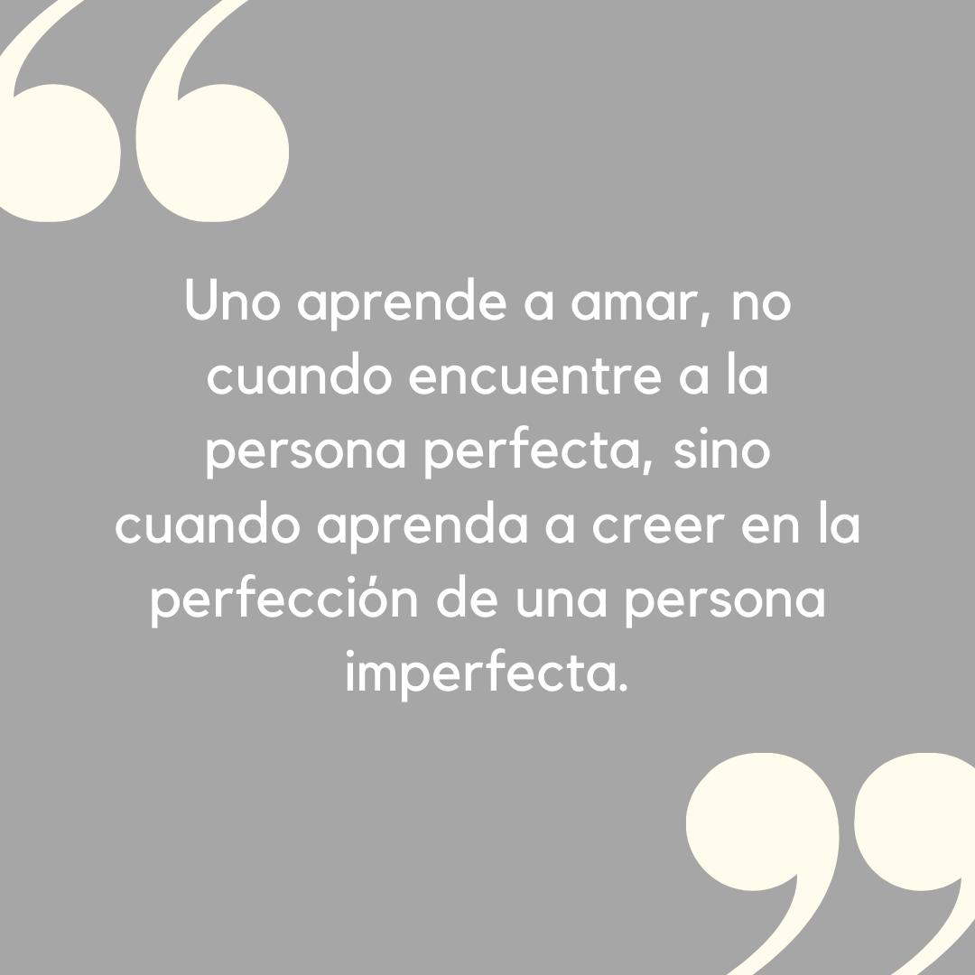 Uno aprende a amar no cuando encuentre a la persona perfecta