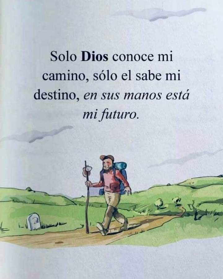 Solo Dios conoce mi camino, sólo el sabe mi destino, en sus manos está mi futuro